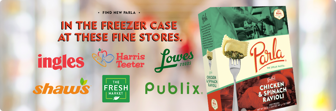 Find Parla Pasta in these fine stores in freezer case: Harris Teeter, Lowes, Publix, The Fresh Market, Ingles, Shaw's
